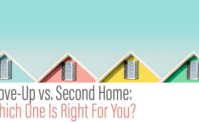 Move-up vs Second Home: Which One is Right For You?